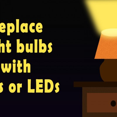 Replace light bulbs with CFLs or LEDs