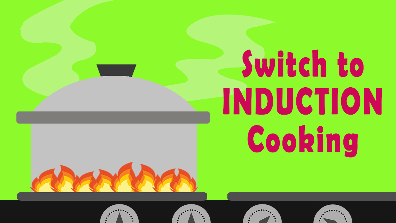 Switch to Induction cooking